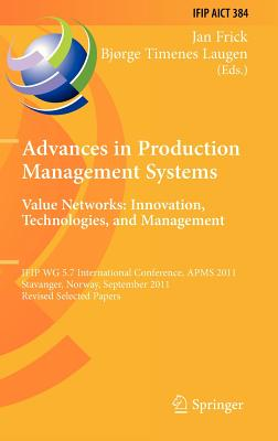 Advances in Production Management Systems; Value Networks: Innovation, Technologies, and Management By Frick, Jan (EDT)/ Laugen, Bjorge Timenes (EDT)